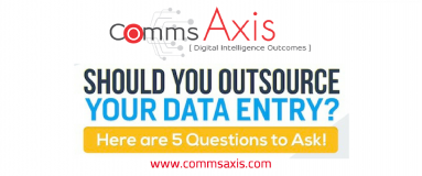 Should you outsource your data entry_infographic_Comms Axis post feature image for post about how data entry is one of the most tedious, time-consuming tasks, and is what many companies choose to delegate. But ask these 5 questions first! (Infographic)